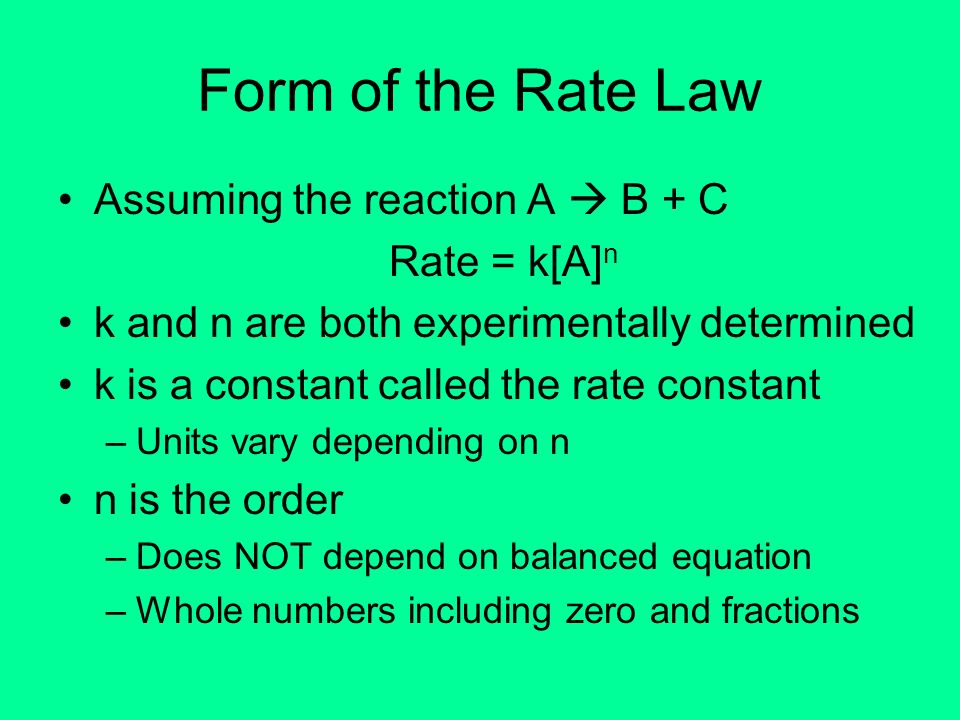 Form of the Rate Law Assuming the reaction A  B + C Rate = k[A]n